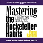 Mastering the Rockefeller Habits: What You Must Do to Increase the Value of Your Growing Firm | Verne Harnish