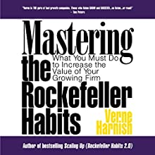 Mastering the Rockefeller Habits: What You Must Do to Increase the Value of Your Growing Firm Audiobook by Verne Harnish Narrated by Verne Harnish