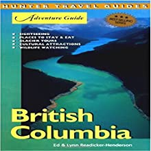 British Columbia Adventure Guide: Adventure Guides Series (       UNABRIDGED) by Ed Readicker-Henderson, Lynn Readicker-Henderson Narrated by Bob Kern