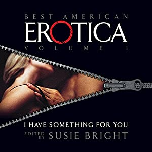 The Best American Erotica, Volume 1: I Have Something for You Audiobook