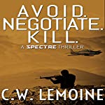 Avoid. Negotiate. Kill.: Spectre Series, Book 2 | C.W. Lemoine