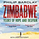 Zimbabwe: Years of Hope and Despair Audiobook by Philip Barclay Narrated by Eric Brooks