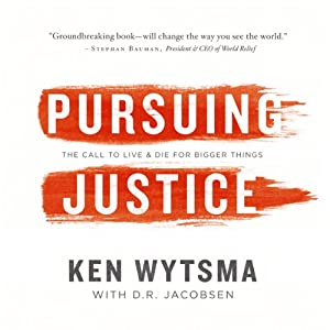 Pursuing Justice: A Call to Live and Die for Bigger Things | [Ken Wytsma]