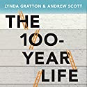 The 100-Year Life: Living and Working in an Age of Longevity Hörbuch von Lynda Gratton, Andrew Scott Gesprochen von: Mark Meadows