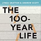 The 100-Year Life: Living and Working in an Age of Longevity Hörbuch von Lynda Gratton, Andrew Scott Gesprochen von: Mark Meadows