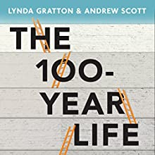 The 100-Year Life: Living and Working in an Age of Longevity | Livre audio Auteur(s) : Lynda Gratton, Andrew Scott Narrateur(s) : Mark Meadows
