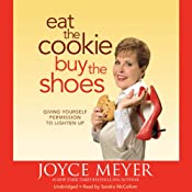 Eat the Cookie...Buy the Shoes: Giving Yourself Permission to Lighten Up | [Joyce Meyer]