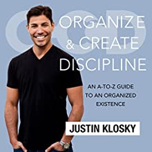 Organize and Create Discipline: An A-to-Z Guide to an Organized Existence (       UNABRIDGED) by Justin Klosky Narrated by Justin Klosky