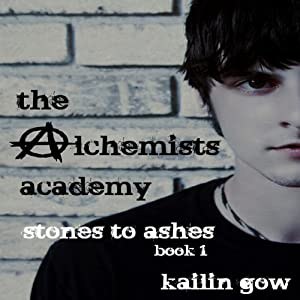Stones to Ashes: The Alchemists Academy, Book 1 | [Kailin Gow]