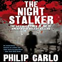 The Night Stalker: The Life and Crimes of One of America's Deadliest Killers (       UNABRIDGED) by Philip Carlo Narrated by Jeff Harding