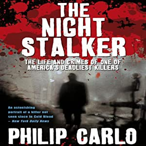 The Night Stalker: The Life and Crimes of One of America's Deadliest Killers | [Philip Carlo]