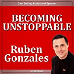 Becoming Unstoppable | Ruben Gonzales