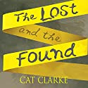 The Lost and the Found Audiobook by Cat Clarke Narrated by Jane Collingwood