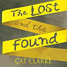 The Lost and the Found (       UNABRIDGED) by Cat Clarke Narrated by Jane Collingwood