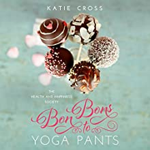 Bon Bons to Yoga Pants: The Health and Happiness Society Audiobook by Katie Cross Narrated by Katherine Butcher
