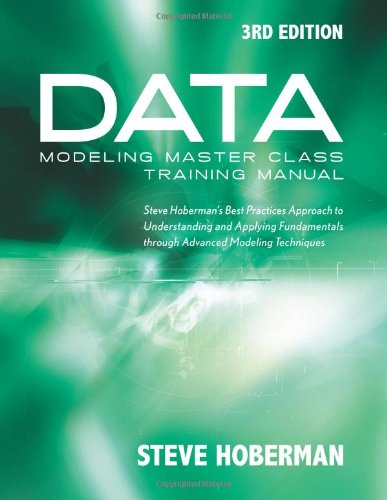 Data Modeling Master Class Training Manual: Steve Hoberman's Best Practices Approach to Understanding and Applying Fundamentals Through Advanced Model