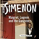 Maigret, Lognon and the Gangsters: Inspector Maigret, Book 39 Audiobook by Georges Simenon Narrated by Gareth Armstrong