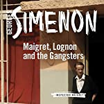 Maigret, Lognon and the Gangsters: Inspector Maigret, Book 39 | Georges Simenon