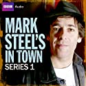 Mark Steel's in Town: Series 1 Radio/TV Program by Mark Steel, Pete Sinclair Narrated by  uncredited