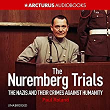 The Nuremberg Trials: The Nazis and Their Crimes Against Humanity (       UNABRIDGED) by Paul Roland Narrated by Dugald Bruce Lockhart
