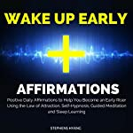 Wake Up Early Affirmations: Positive Daily Affirmations to Help You Become an Early Riser Using the Law of Attraction, Self-Hypnosis, Guided Meditation and Sleep Learning | Stephens Hyang