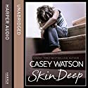 Skin Deep: All she wanted was a mummy, but was she too ugly to be loved? Audiobook by Casey Watson Narrated by Kate Lock