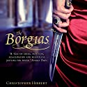The Borgias Audiobook by Christopher Hibbert Narrated by John Telfer