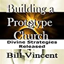 Building a Prototype Church Audiobook by Bill Vincent Narrated by Doug Hannah