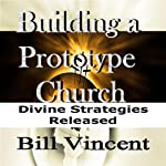 Building a Prototype Church | Bill Vincent