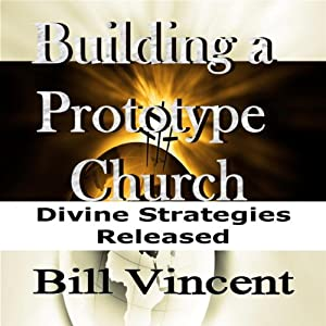 Building a Prototype Church | [Bill Vincent]