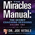 Miracles Manual: The Secret Coaching Sessions, Volume 1 (       UNABRIDGED) by Joe Vitale Narrated by Joe Vitale