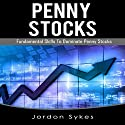 Penny Stocks: Fundamental Skills to Dominate Penny Stocks Audiobook by Jordon Sykes Narrated by Dave Wright