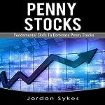 Penny Stocks: Fundamental Skills to Dominate Penny Stocks | Jordon Sykes