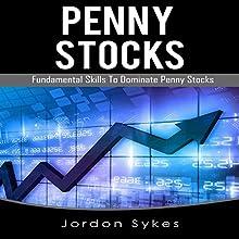 Penny Stocks: Fundamental Skills to Dominate Penny Stocks | Livre audio Auteur(s) : Jordon Sykes Narrateur(s) : Dave Wright