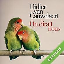 On dirait nous | Livre audio Auteur(s) : Didier Van Cauwelaert Narrateur(s) : Didier Van Cauwelaert