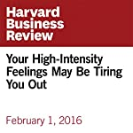 Your High-Intensity Feelings May Be Tiring You Out | Emma Seppala