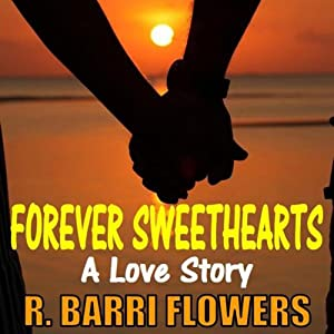 Forever Sweethearts: A Love Story | [R. Barri Flowers]
