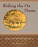 Riding the Ox Home: Stages on the Path of Enlightenment by John Daido Loori