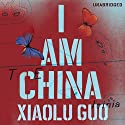 I Am China Audiobook by Xiaolu Guo Narrated by Karen Byrson, Sarah Lam, Andrew Leung