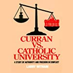 Curran vs. Catholic University: A Study of Authority and Freedom of Conflict | Larry Witham