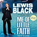 Me of Little Faith (       UNABRIDGED) by Lewis Black Narrated by Lewis Black