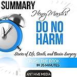 Summary: Henry Marsh's Do No Harm: Stories of Life, Death, and Brain Surgery |  Ant Hive Media