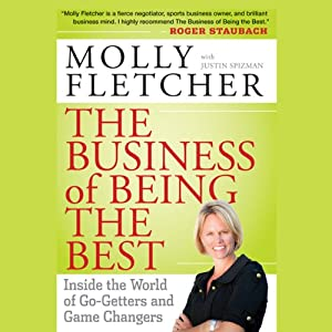 The Business of Being the Best: Inside the World of Go-Getters and Game Changers | [Molly Fletcher]