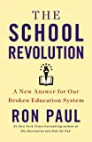 The School Revolution: A New Answer for Our Broken Education System by Ron Paul