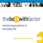 The Be-With Factor: Mentoring Students in Everyday Life | Bo Boshers,Judson Poling