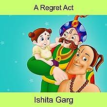 A Regret Act | Livre audio Auteur(s) : Ishita Garg Narrateur(s) : John Hawkes