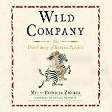 Wild Company: The Untold Story of Banana Republic Audiobook by Mel Ziegler, Patricia Ziegler Narrated by George Newbern, Elizabeth Rodgers