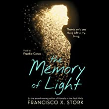 The Memory of Light Audiobook by Francisco X. Stork Narrated by Frankie Corzo
