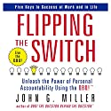 Flipping the Switch: Unleash the Power of Personal Accountability Using the QBQ! (       UNABRIDGED) by John G. Miller Narrated by John G. Miller