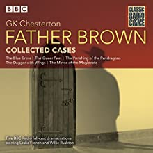 Father Brown: Collected Cases: Classic Radio Crime Radio/TV Program by G K Chesterton Narrated by Leslie French, Willie Rushton